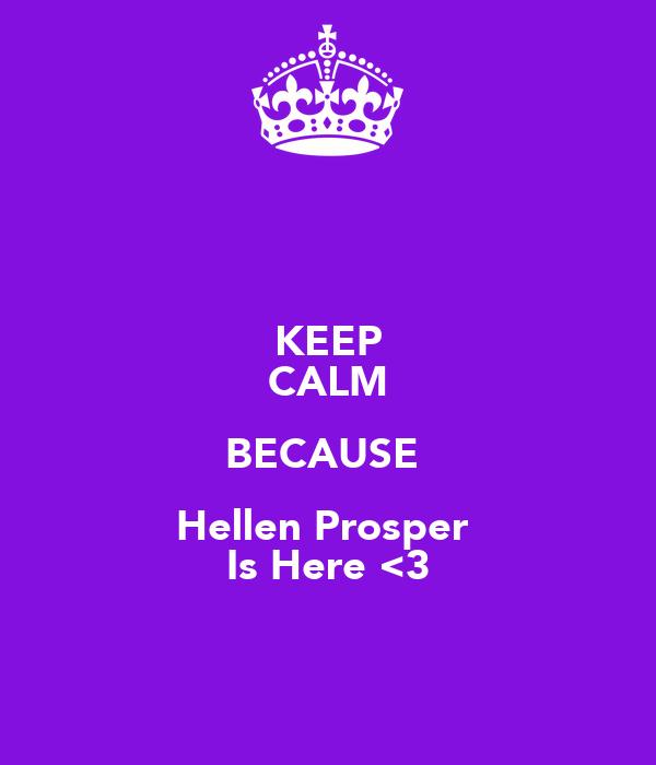 KEEP CALM BECAUSE  Hellen Prosper  Is Here <3