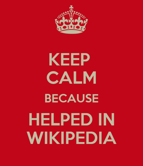 KEEP  CALM BECAUSE HELPED IN WIKIPEDIA