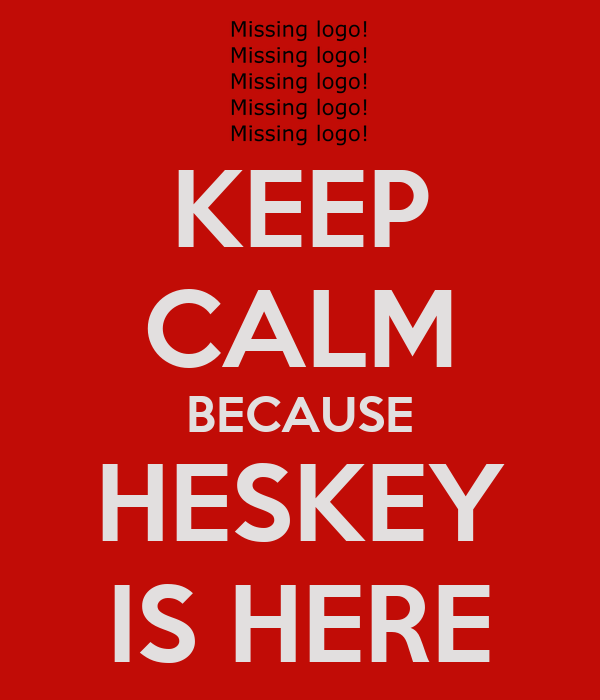 KEEP CALM BECAUSE HESKEY IS HERE