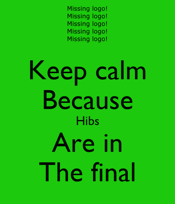 Keep calm Because Hibs Are in The final