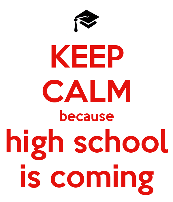 KEEP CALM because high school is coming