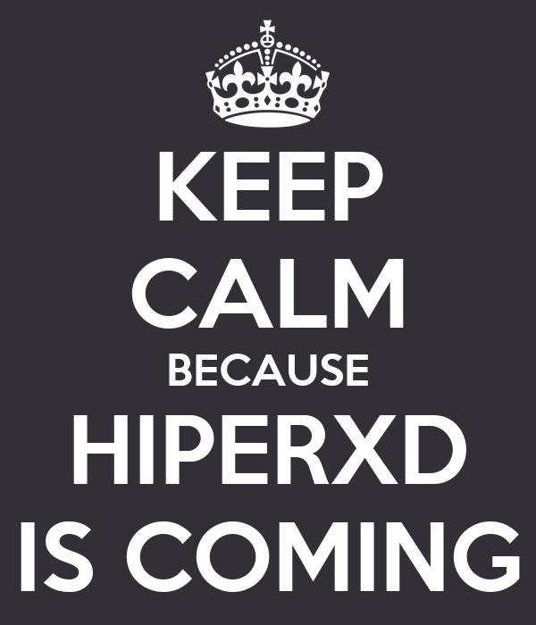 KEEP CALM BECAUSE HIPERXD IS COMING
