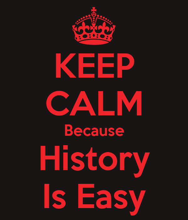 KEEP CALM Because History Is Easy