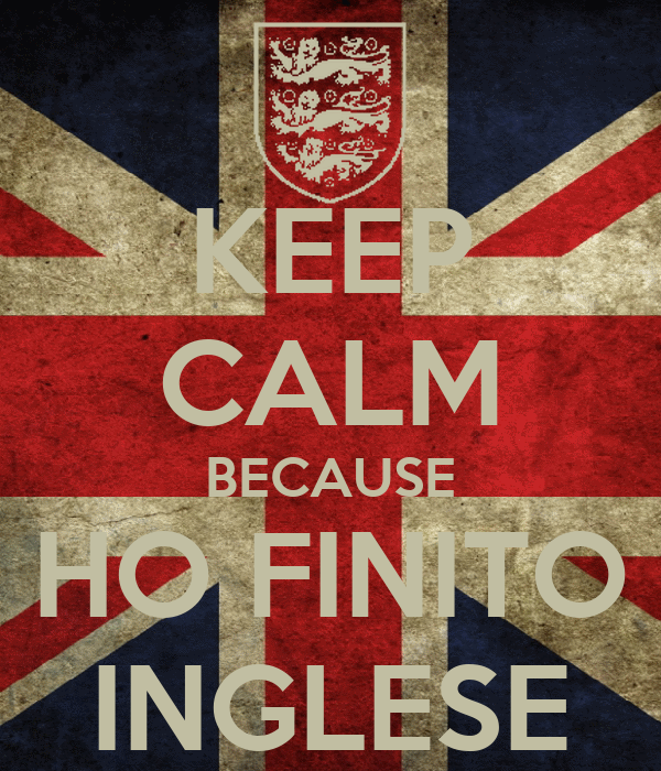 KEEP CALM BECAUSE HO FINITO INGLESE