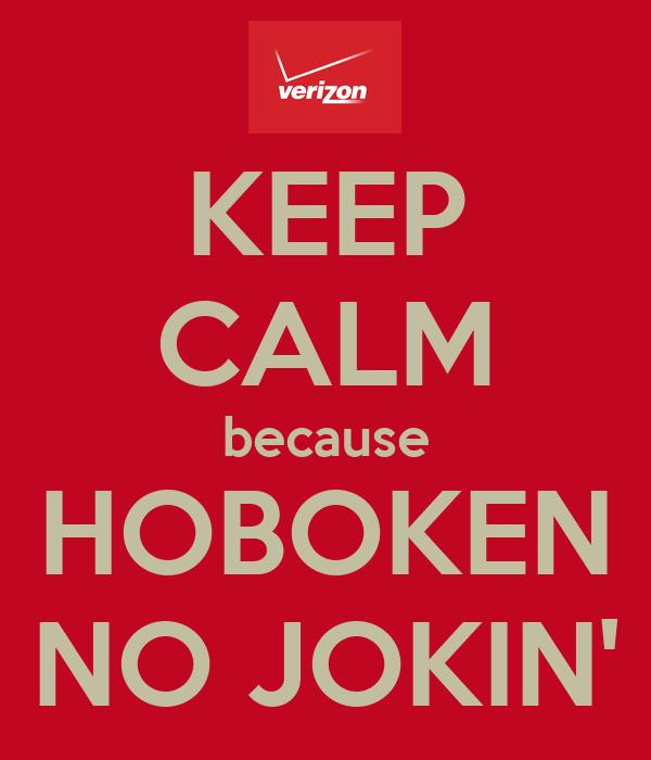 KEEP CALM because HOBOKEN NO JOKIN'