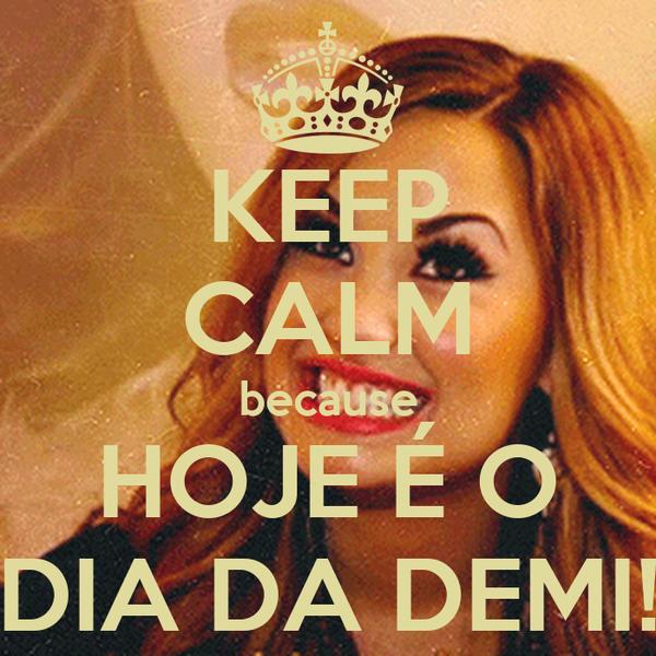 KEEP CALM because HOJE É O DIA DA DEMI!