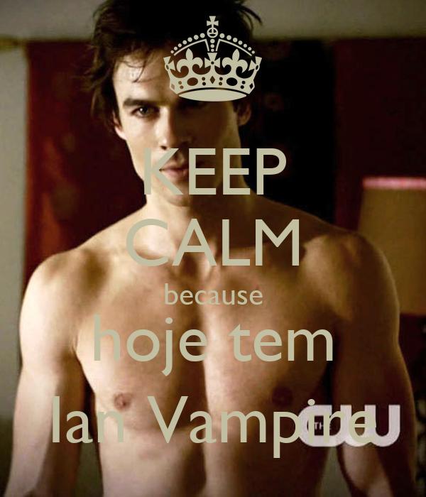 KEEP CALM because hoje tem Ian Vampire