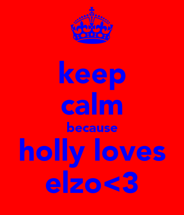 keep calm because holly loves elzo<3