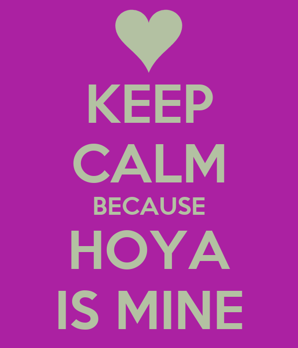 KEEP CALM BECAUSE HOYA IS MINE