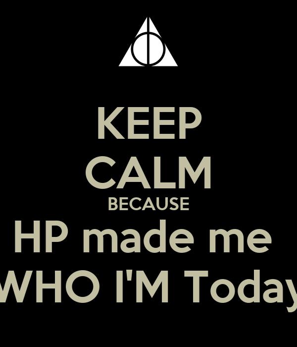 KEEP CALM BECAUSE HP made me  WHO I'M Today