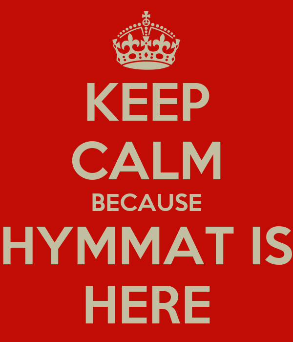 KEEP CALM BECAUSE HYMMAT IS HERE