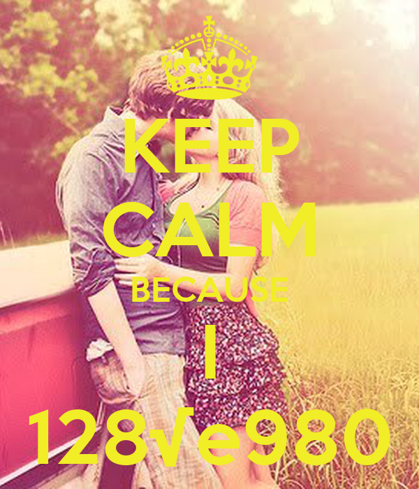 KEEP CALM BECAUSE I 128√e980