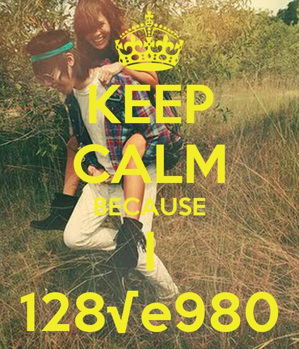 KEEP CALM BECAUSE I 128√e980