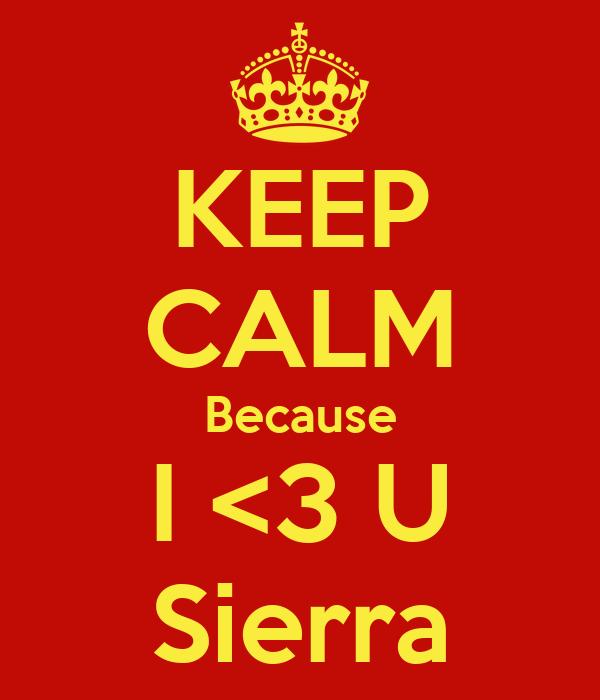 KEEP CALM Because I <3 U Sierra
