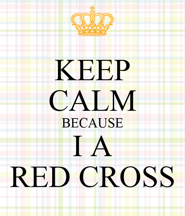 KEEP CALM BECAUSE I A RED CROSS
