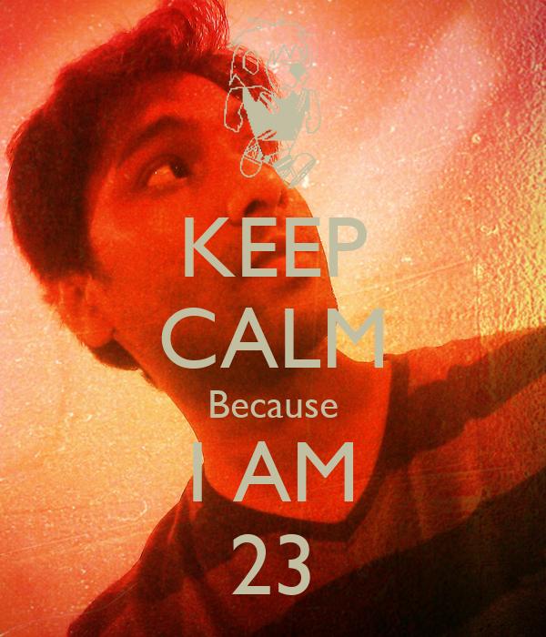 KEEP CALM Because I AM 23