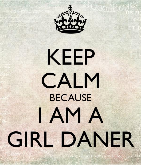KEEP CALM BECAUSE I AM A GIRL DANER