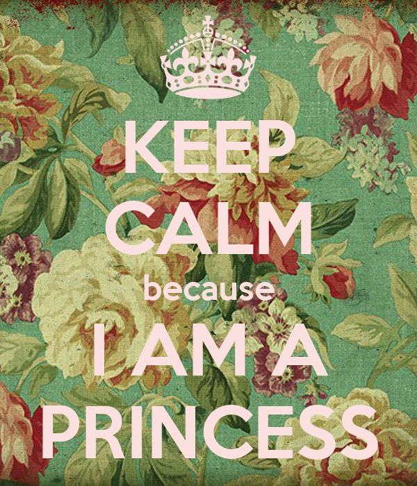 KEEP CALM because I AM A PRINCESS