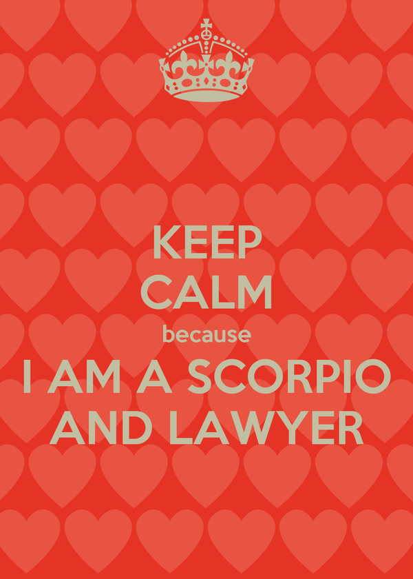 KEEP CALM because I AM A SCORPIO AND LAWYER