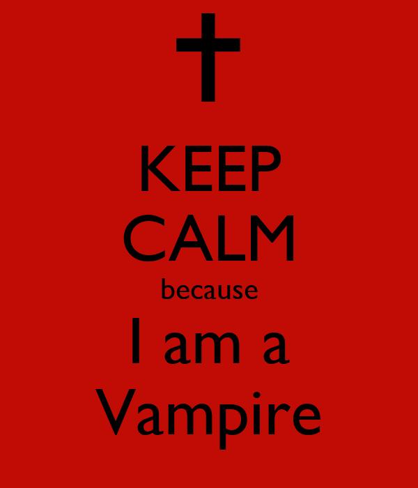 KEEP CALM because I am a Vampire