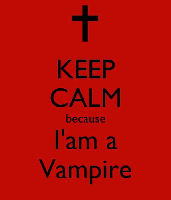 KEEP CALM because I'am a Vampire