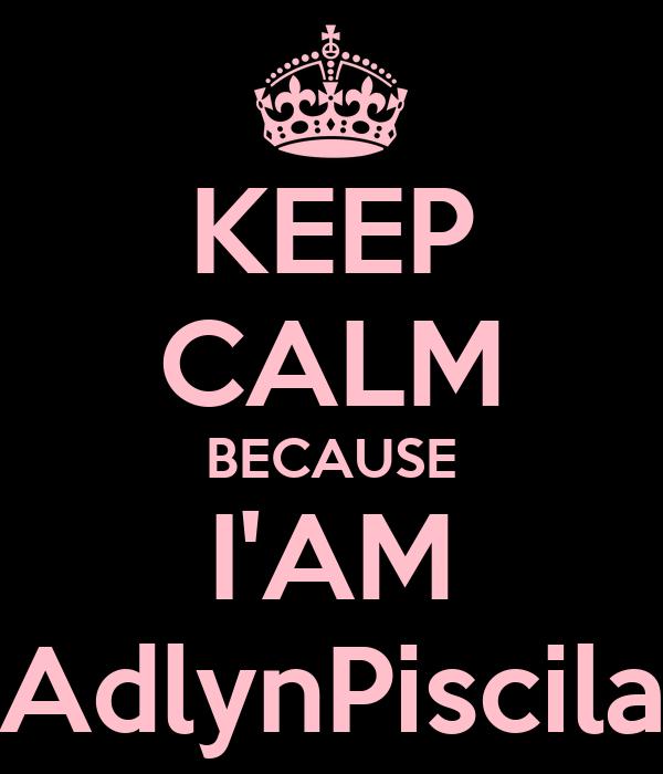 KEEP CALM BECAUSE I'AM AdlynPiscila