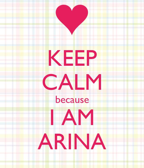 KEEP CALM because I AM ARINA
