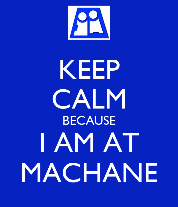 KEEP CALM BECAUSE I AM AT MACHANE