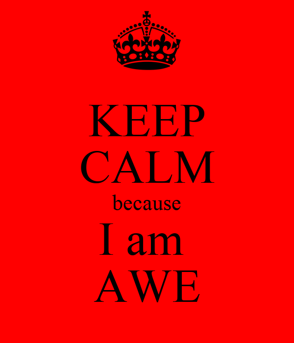 KEEP CALM because I am  AWE
