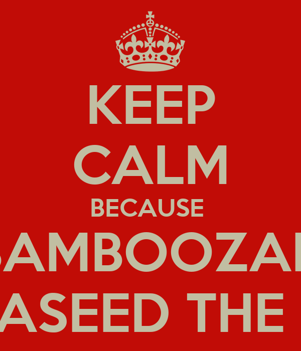 KEEP CALM BECAUSE  I AM BAMBOOZALD BY  BY ANASEED THE GOAT