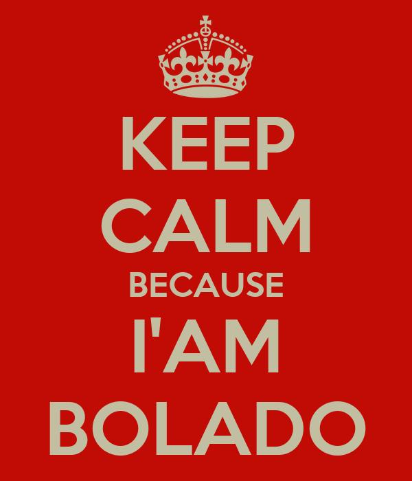KEEP CALM BECAUSE I'AM BOLADO
