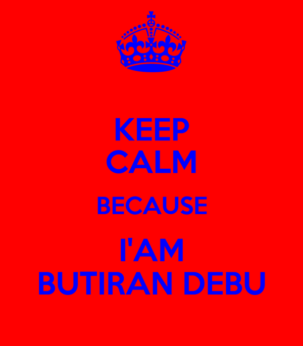 KEEP CALM BECAUSE I'AM BUTIRAN DEBU