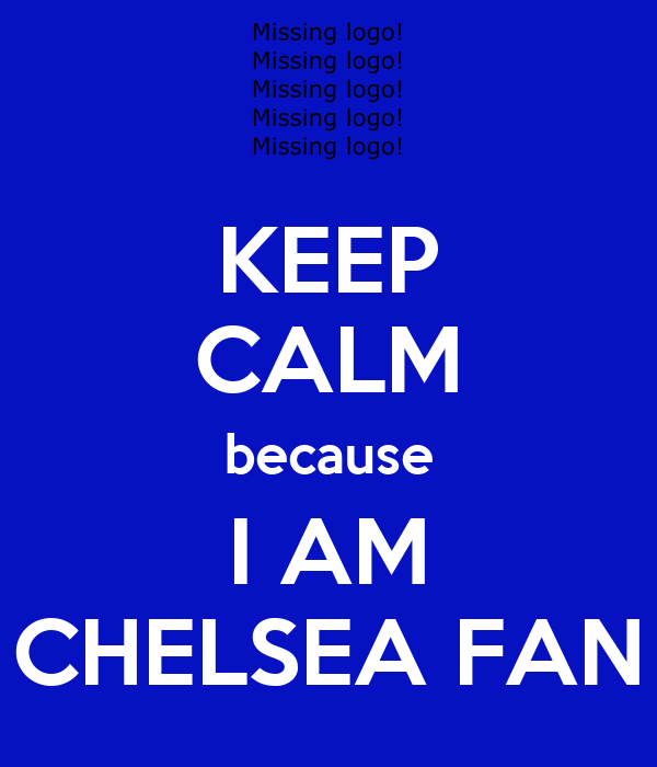 KEEP CALM because I AM CHELSEA FAN