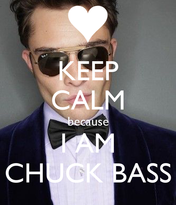 KEEP CALM because I AM CHUCK BASS