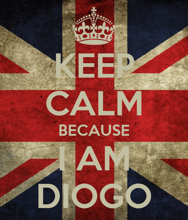 KEEP CALM BECAUSE I AM DIOGO