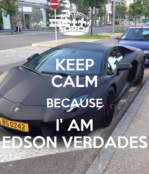 KEEP CALM BECAUSE I' AM EDSON VERDADES