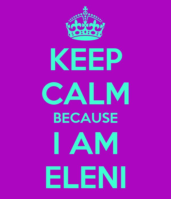 KEEP CALM BECAUSE I AM ELENI