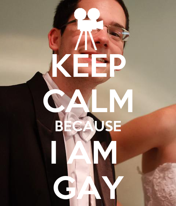 KEEP CALM BECAUSE I AM  GAY
