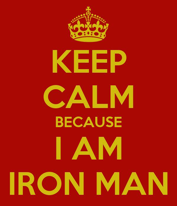 KEEP CALM BECAUSE I AM IRON MAN