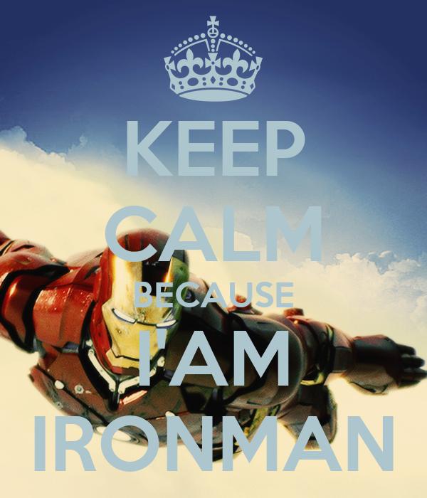 KEEP CALM BECAUSE I'AM IRONMAN