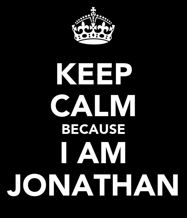 KEEP CALM BECAUSE I AM JONATHAN