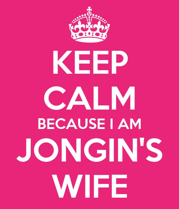KEEP CALM BECAUSE I AM JONGIN'S WIFE