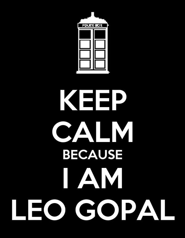 KEEP CALM BECAUSE I AM LEO GOPAL