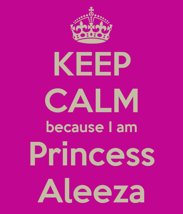 KEEP CALM because I am Princess Aleeza
