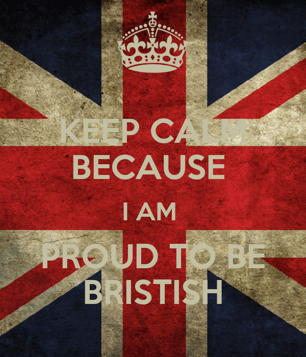 KEEP CALM BECAUSE  I AM  PROUD TO BE BRISTISH