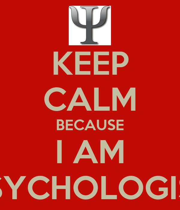 KEEP CALM BECAUSE I AM PSYCHOLOGIST