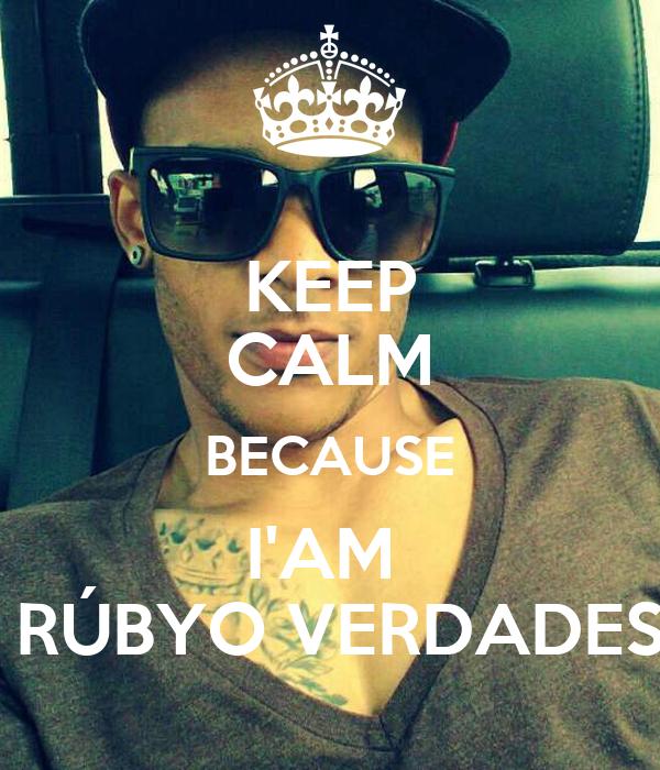 KEEP CALM BECAUSE I'AM   RÚBYO VERDADES