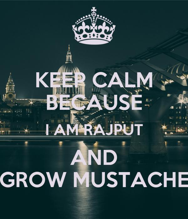 KEEP CALM BECAUSE I AM RAJPUT AND GROW MUSTACHE