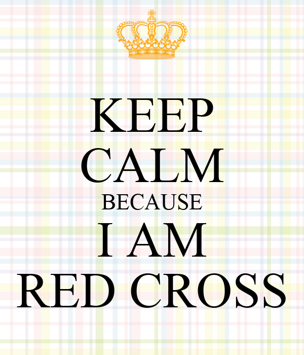 KEEP CALM BECAUSE I AM RED CROSS