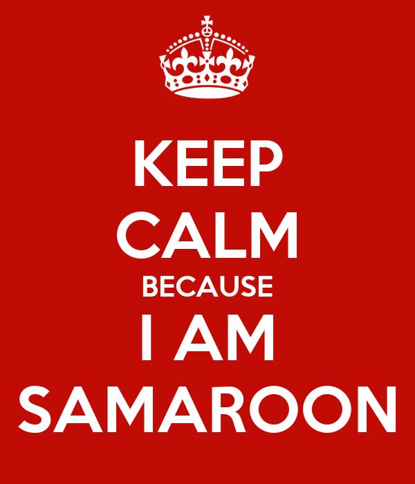 KEEP CALM BECAUSE I AM SAMAROON